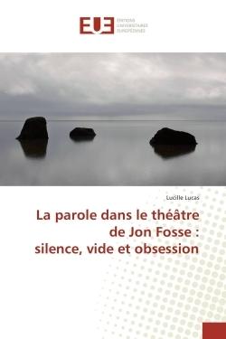 LA PAROLE DANS LE THEATRE DE JON FOSSE : SILENCE, VIDE ET OBSESSION