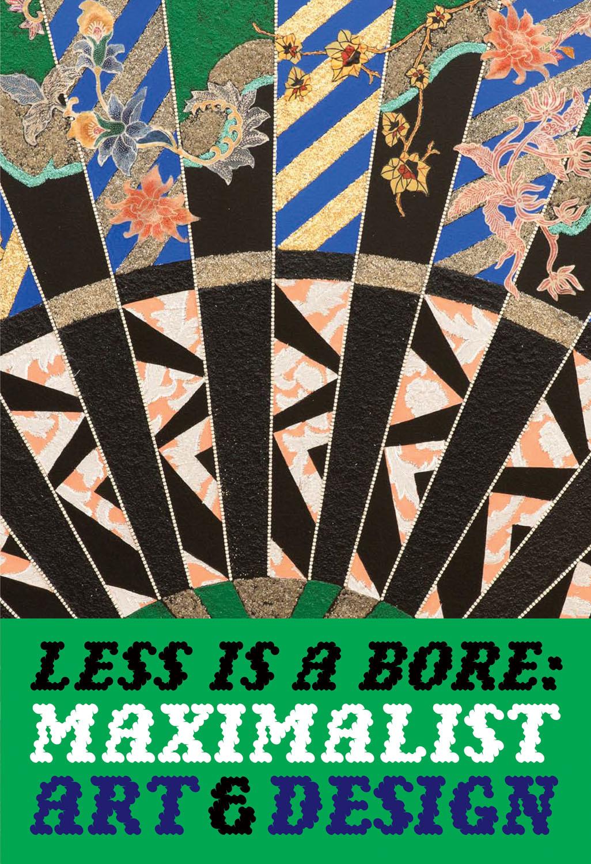 LESS IS A BORE MAXIMALIST ART & DESIGN /ANGLAIS