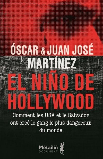 EL NINO DE HOLLYWOOD - COMMENT LES ETATS-UNIS ET LE SALVADOR ONT CREE LE GANG LE PLUS DANGEREUX DU M