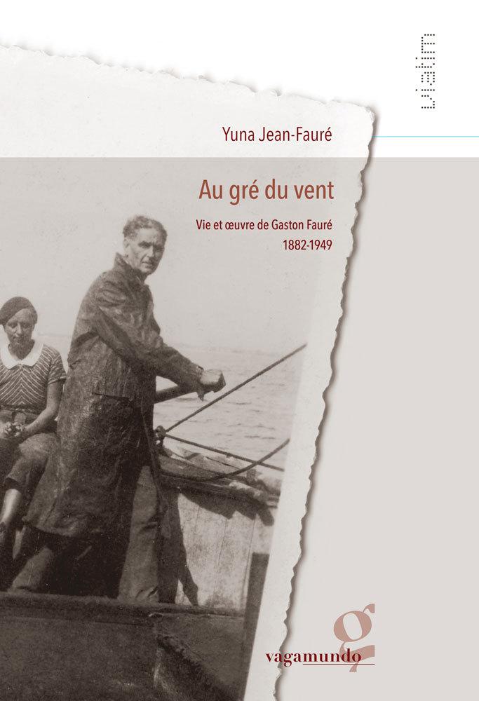 AU GRE DU VENT - VIE ET OEUVRE DE GASTON FAURE 1882-1949