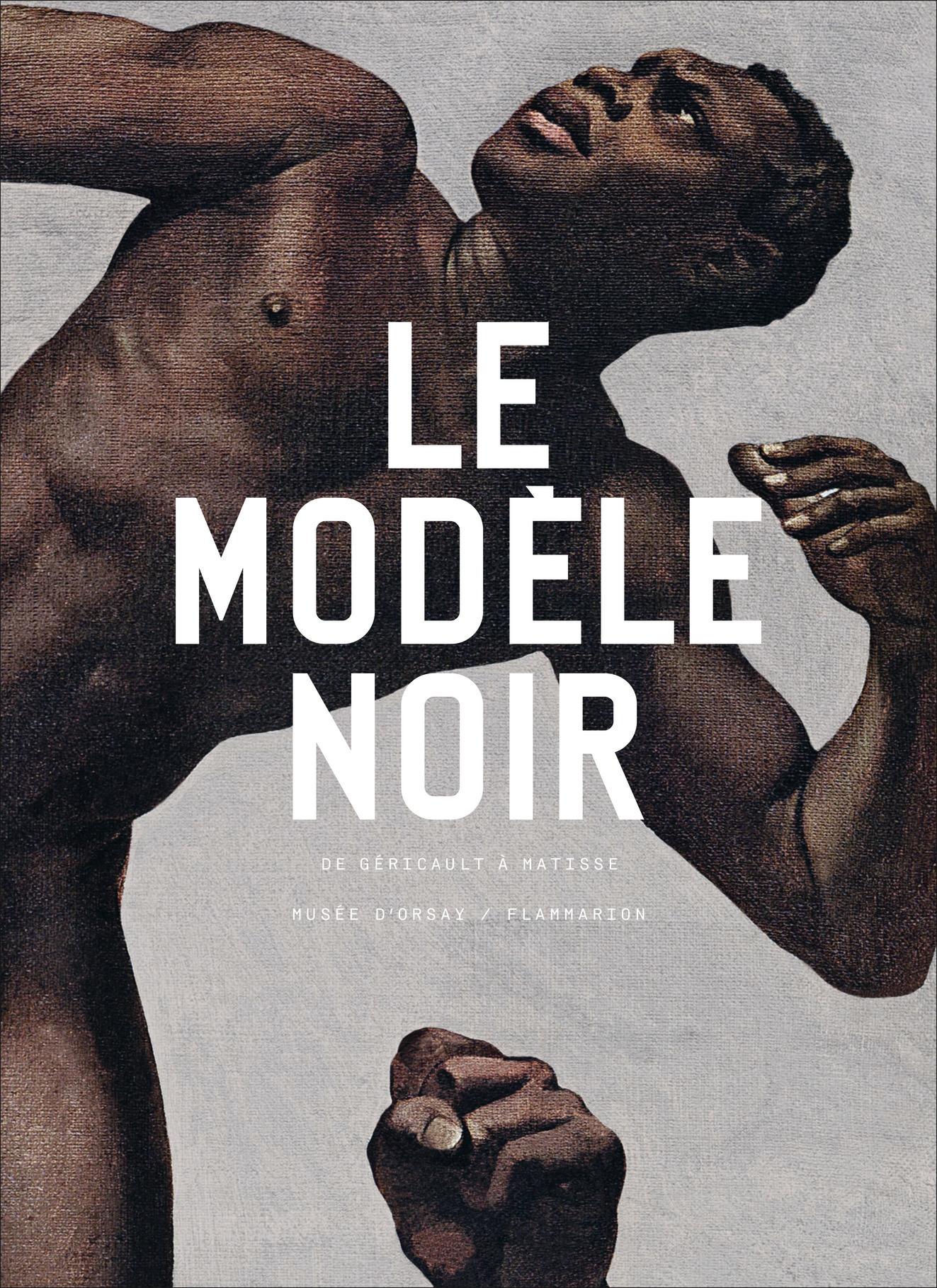 LE MODELE NOIR - DE GERICAULT A MATISSE