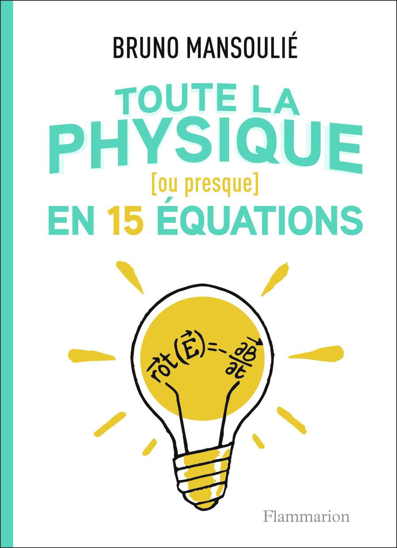TOUTE LA PHYSIQUE [OU PRESQUE] EN 15 EQUATIONS - (OU PRESQUE)