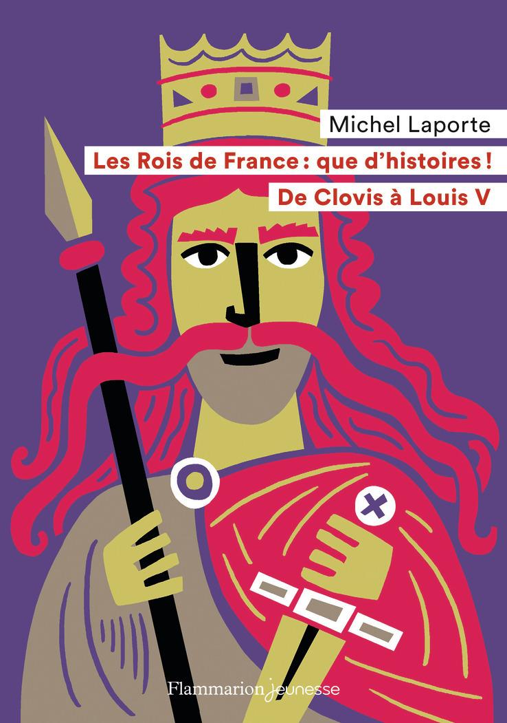 LES ROIS DE FRANCE : QUE D'HISTOIRES ! - DE CLOVIS A LOUIS V