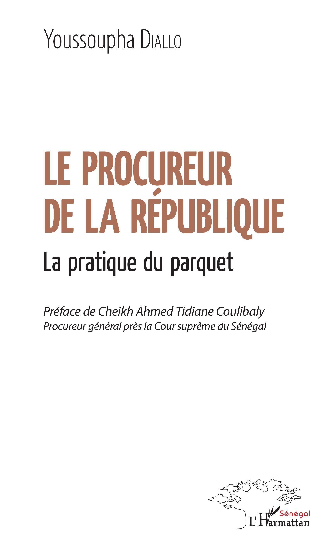 LE PROCUREUR DE LA REPUBLIQUE - LA PRATIQUE DU PARQUET