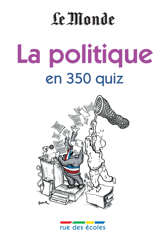 POLITIQUE EN 350 QUIZ (LA)