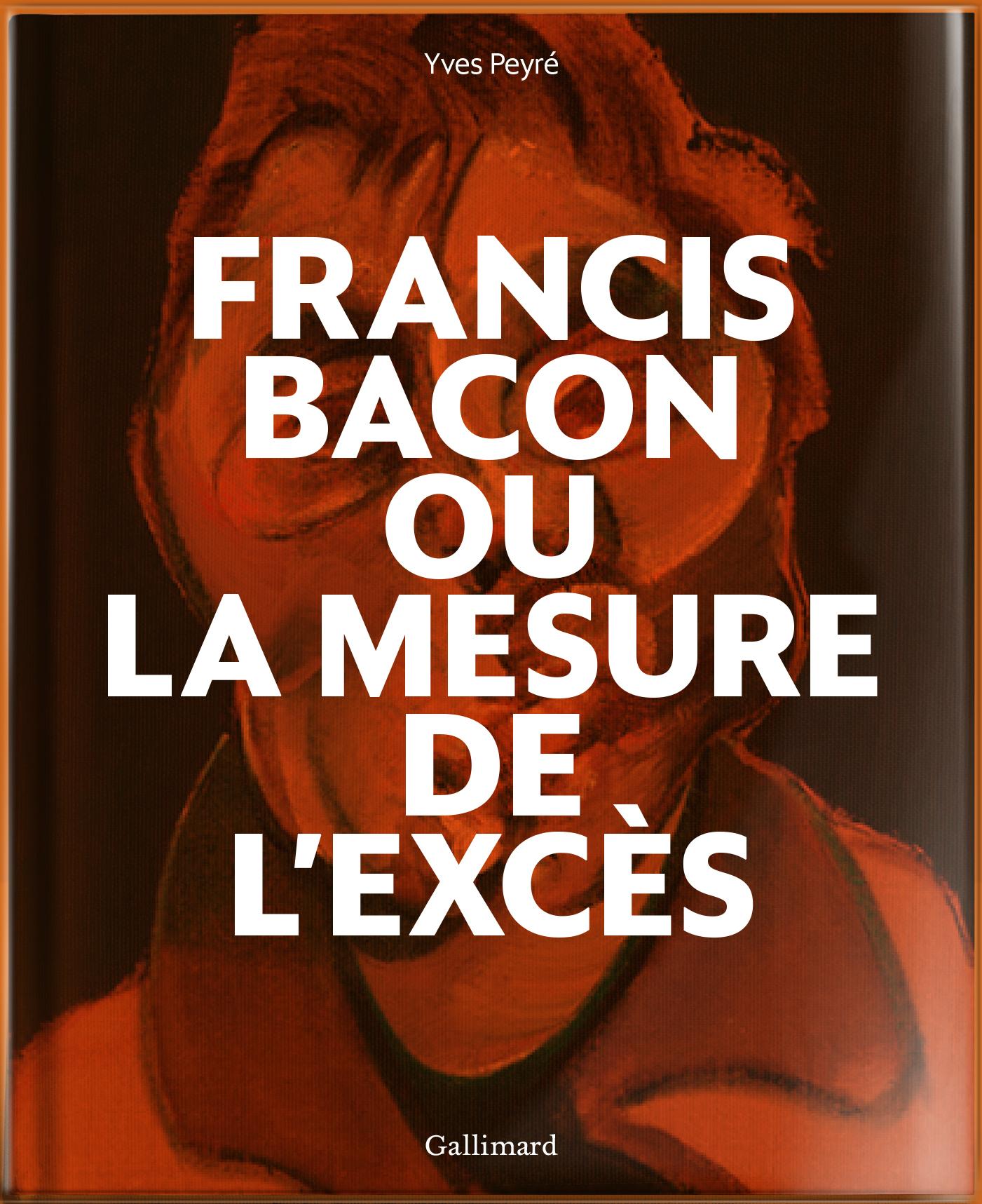 FRANCIS BACON OU LA MESURE DE L'EXCES