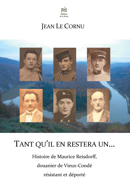 TANT QU IL EN RESTERA UN - HISTOIRE DE MAURICE REISDORFF, DOUANIER DE VIEUX-CONDE RESISTANT ET DEP