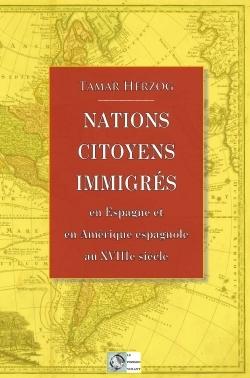 NATIONS, CITOYENS, IMMIGRES - EN ESPAGNE ET EN AMERIQUE ESPAGNOLE AU XVIIIE SIECLE