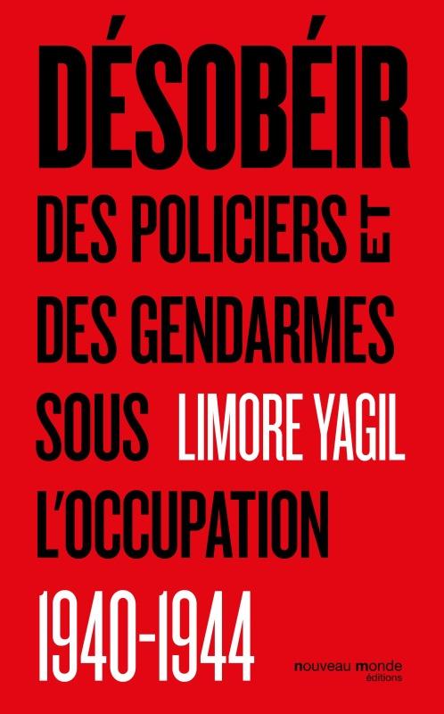 DESOBEIR - DES POLICIERS ET DES GENDARMES SOUS L OCCUPATION 1940 1944