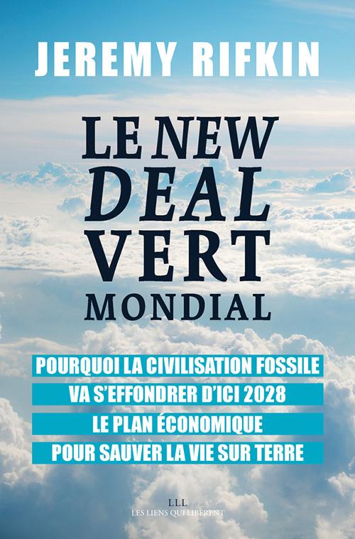 LE NEW DEAL VERT MONDIAL - POURQUOI LA CIVILISATION FOSSILE VA S'EFFONDRER D'ICI 2028 - LE PLAN