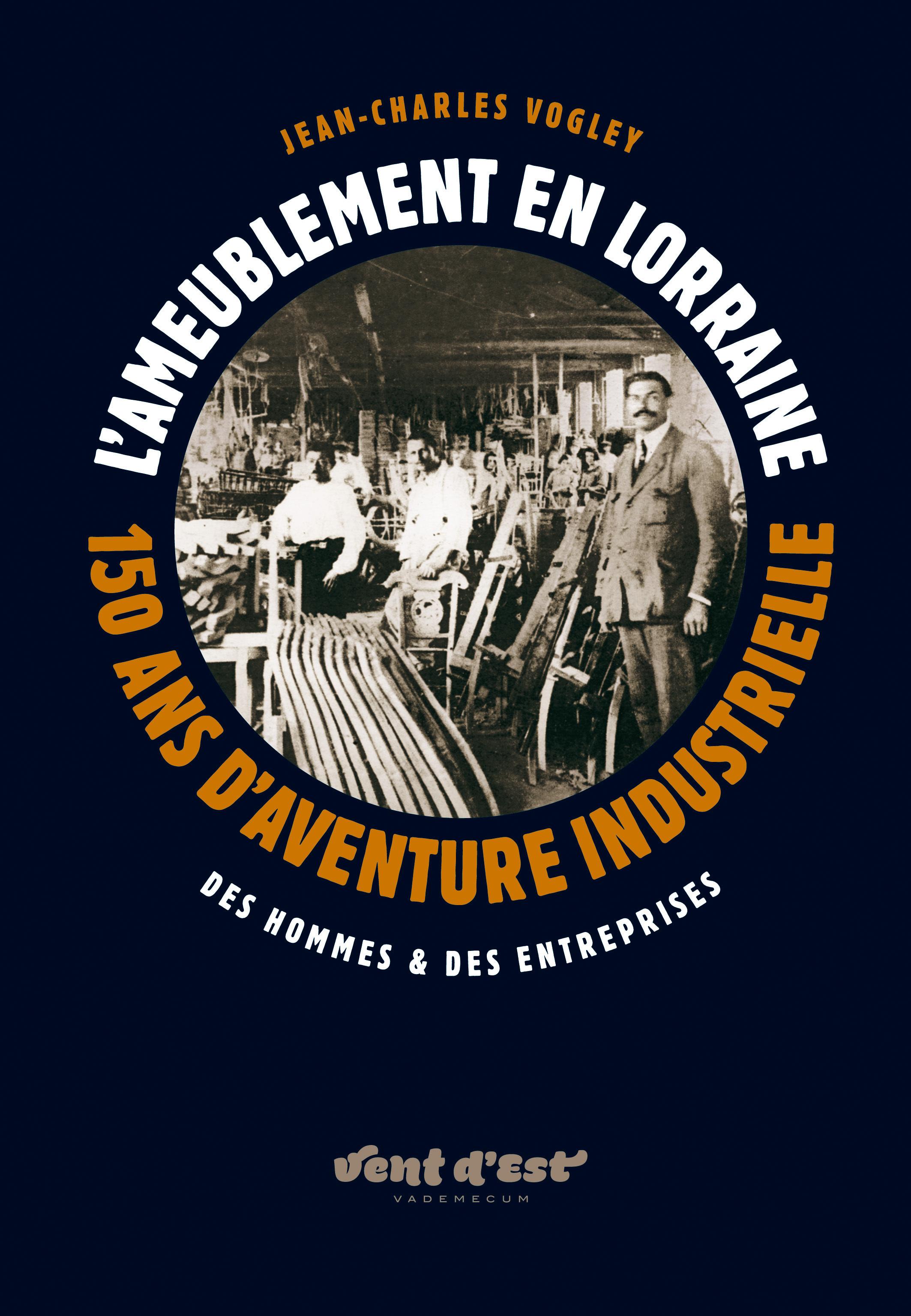 L'AMEUBLEMENT EN LORRAINE, 150 ANS D'AVENTURE INDUSTRIELLE