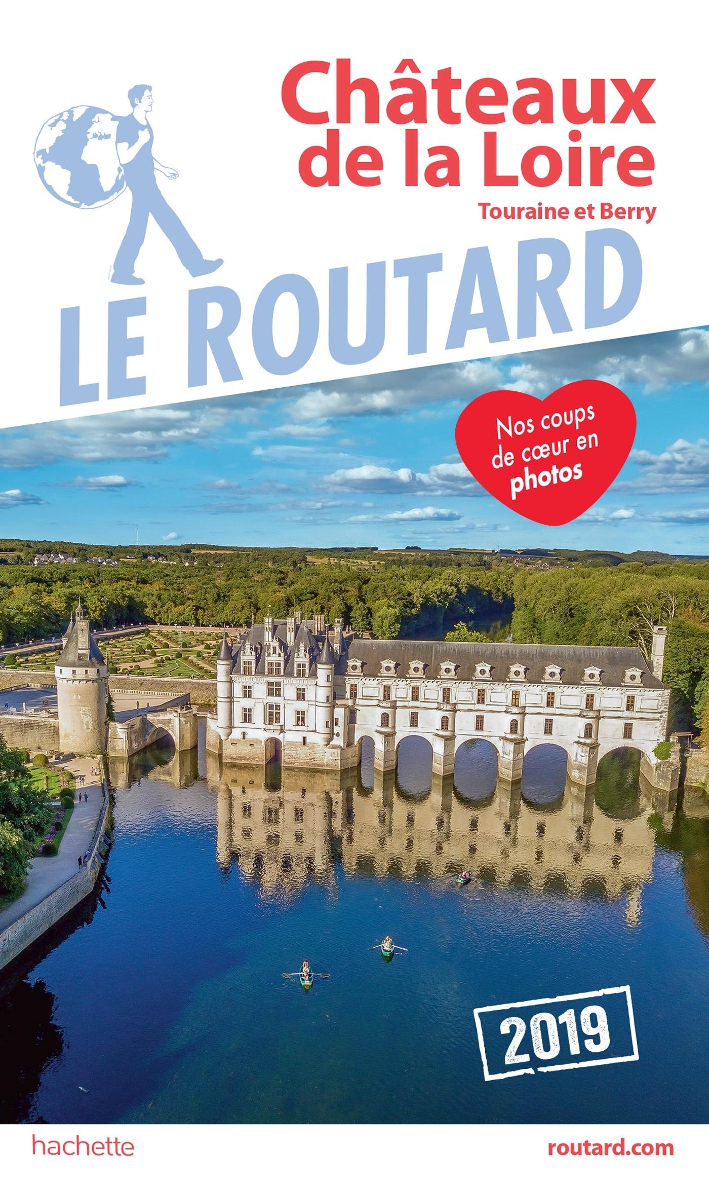 GUIDE DU ROUTARD CHATEAUX DE LA LOIRE 2019 - (TOURAINE ET BERRY)