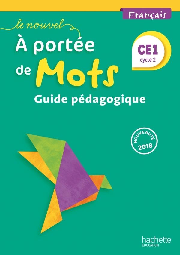 LE NOUVEL A PORTEE DE MOTS - FRANCAIS CE1 - GUIDE PEDAGOGIQUE - ED. 2018