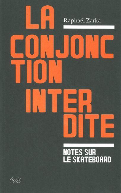 LA CONJONCTION INTERDITE - NOTES SUR LE SKATEBOARD
