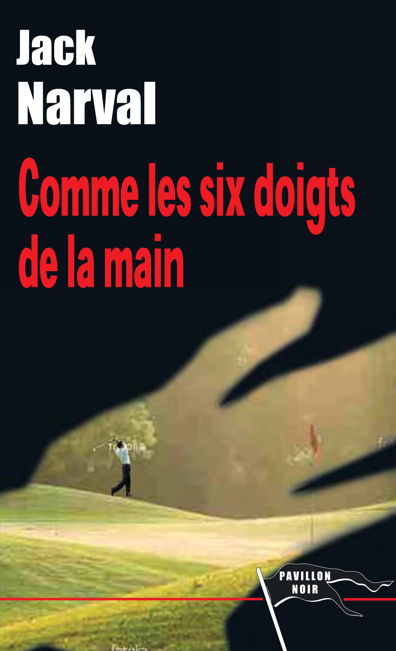 COMME LES SIX DOIGTS DE LA MAIN