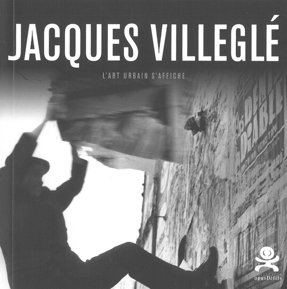 JACQUES VILLEGLE - L'ART URBAIN S'AFFICHE - OPUS DELITS 26