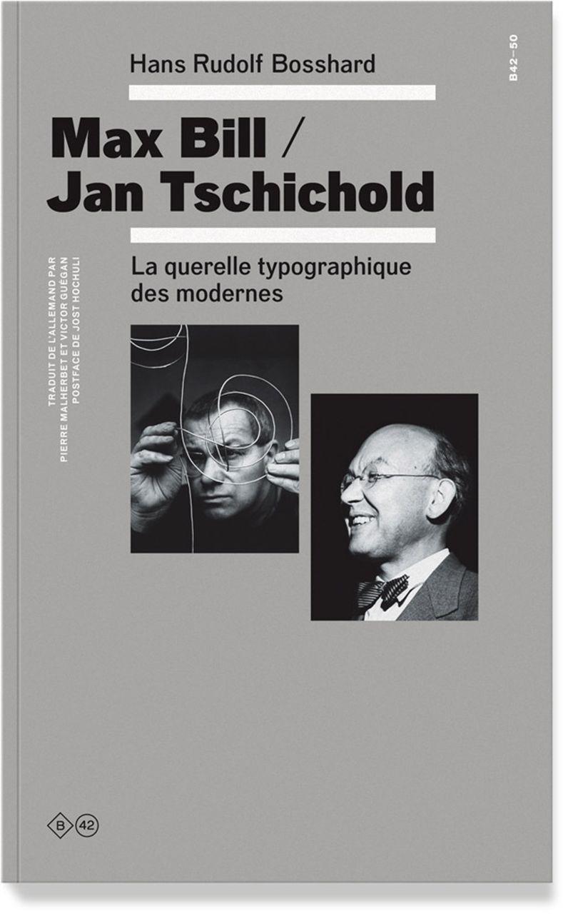 MAX BILL / JAN TSCHICHOLD - LA QUERELLE TYPOGRAPHIQUE DES MODERNES