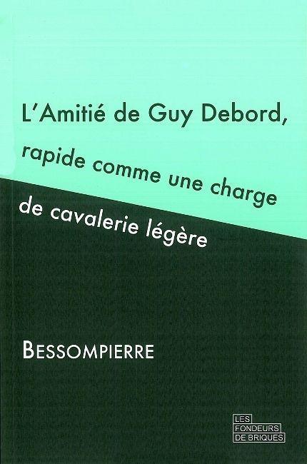 L' AMITIE DE GUY DEBORD, RAPIDE COMME UNE CHARGE DE CAVALERIE LEGERE