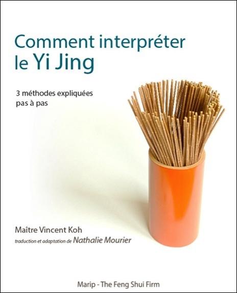COMMENT INTERPRETER LE YI JING - 3 METHODES EXPLIQUEES PAS A PAS