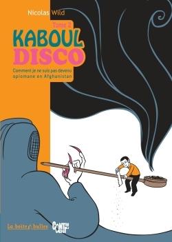 KABOUL DISCO T2 - COMMENT JE NE SUIS PAS DEVENU OPIOMANE EN AFGHANISTAN