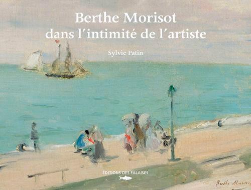 BERTHE MORISOT, DANS L'INTIMITE DE L'ARTISTE