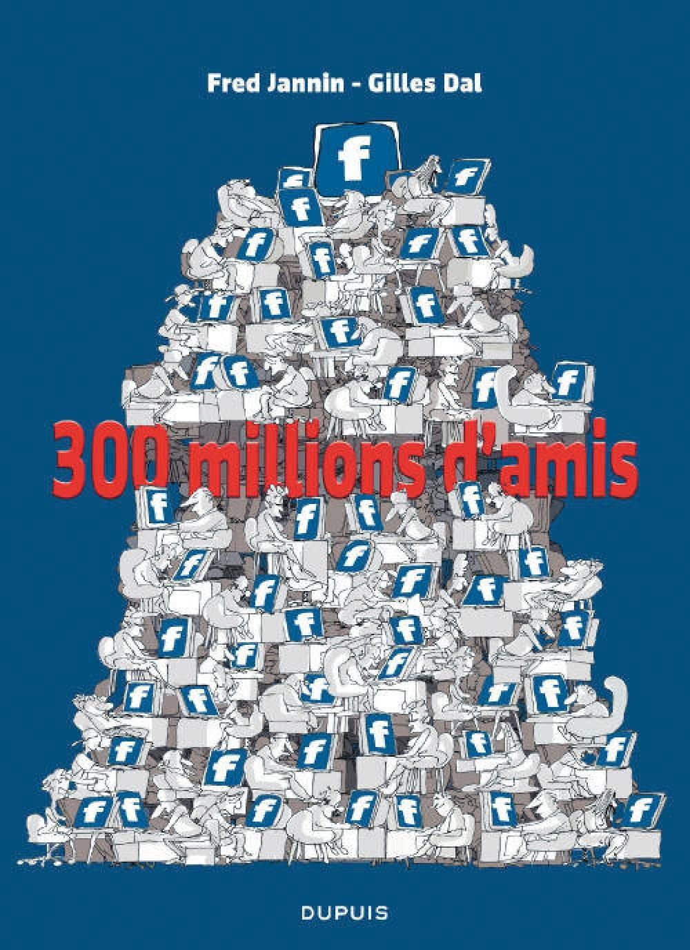 J'AI 300 MILLIONS D'AMIS - 300 MILLIONS D'AMIS - TOME 1 - 300 MILLIONS D'AMIS