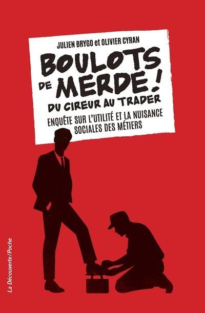 BOULOTS DE MERDE ! - DU CIREUR AU TRADER. ENQUETE SUR L'UTILITE ET LA NUISANCE SOCIALES DES METI