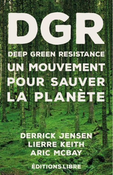 DEEP GREEN RESISTANCE - UN MOUVEMENT POUR SAUVER LA PLANETE
