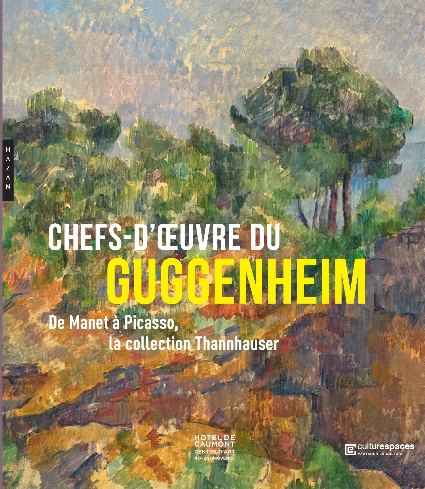 CHEFS D'OEUVRE DU GUGGENHEIM. DE MANET A PICASSO, LA COLLECTION THANNHAUSER
