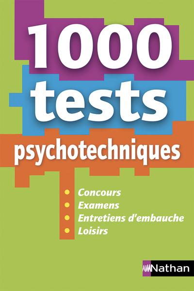 1 000 TESTS PSYCHOTECHNIQUES (CONCOURS/EXAMENS/ENTRETIENS D'EMBAUCHE/LOISIRS) - 2019