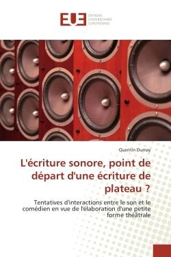 L'ECRITURE SONORE, POINT DE DEPART D'UNE ECRITURE DE PLATEAU ?
