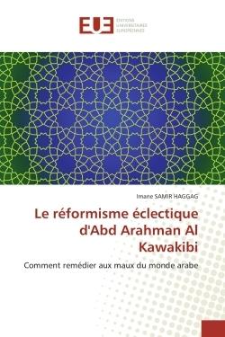 LE REFORMISME ECLECTIQUE D''ABD ARAHMAN AL KAWAKIBI