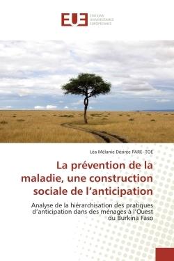 LA PREVENTION DE LA MALADIE, UNE CONSTRUCTION SOCIALE DE L''ANTICIPATION