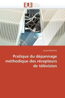 PRATIQUE DU DEPANNAGE METHODIQUE DES RECEPTEURS DE TELEVISION