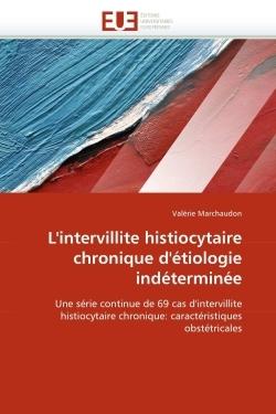 L''INTERVILLITE HISTIOCYTAIRE CHRONIQUE D''ETIOLOGIE INDETERMINEE