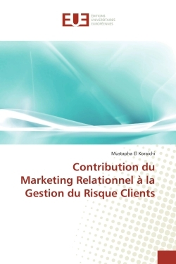 CONTRIBUTION DU MARKETING RELATIONNEL A LA GESTION DU RISQUE CLIENTS