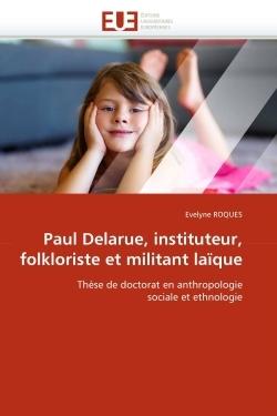 PAUL DELARUE, INSTITUTEUR, FOLKLORISTE ET MILITANT LAIQUE