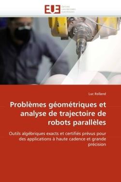 PROBLEMES GEOMETRIQUES ET ANALYSE DE TRAJECTOIRE DE ROBOTS PARALLELES