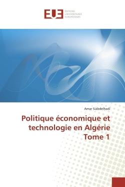 POLITIQUE ECONOMIQUE ET TECHNOLOGIE EN ALGERIE TOME 1