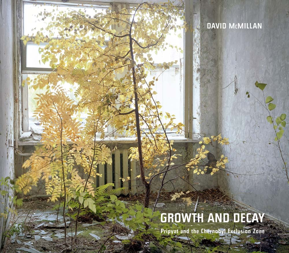 DAVID MCMILLAN GROWTH AND DECAY PRIPYAT AND THE CHERNOBYL EXCLUSION ZONE /ANGLAIS