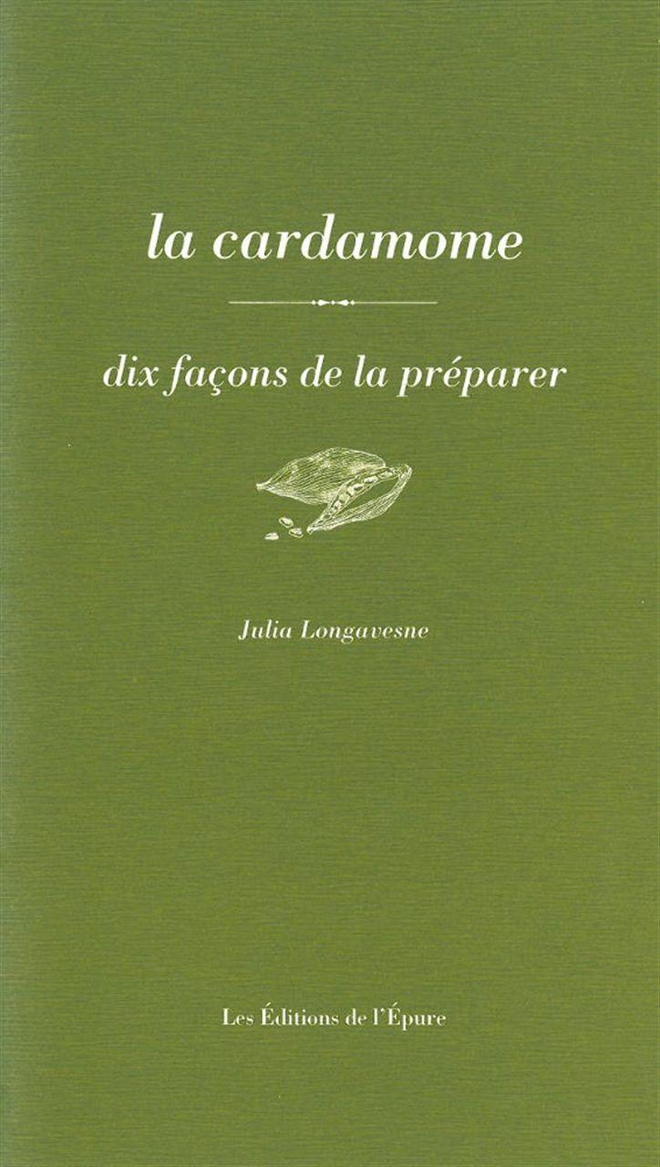 LA CARDAMOME, DIX FACONS DE LA PREPARER