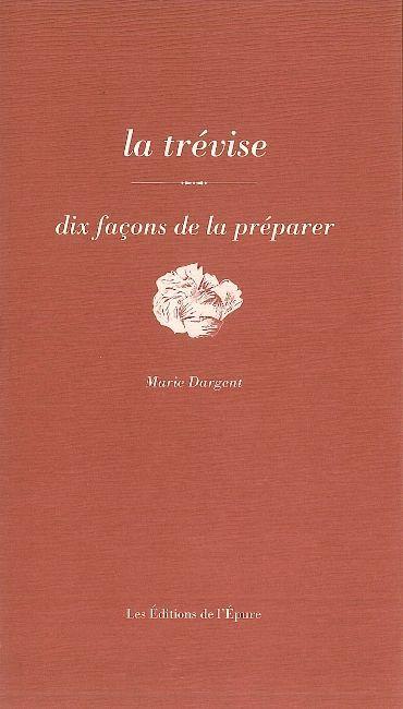 LA TREVISE, DIX FACONS DE LA PREPARER