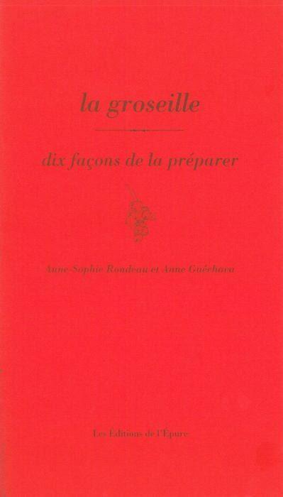 LA GROSEILLE, DIX FACONS DE LA PREPARER