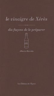 LE VINAIGRE DE XERES, DIX FACONS DE LE PREPARER