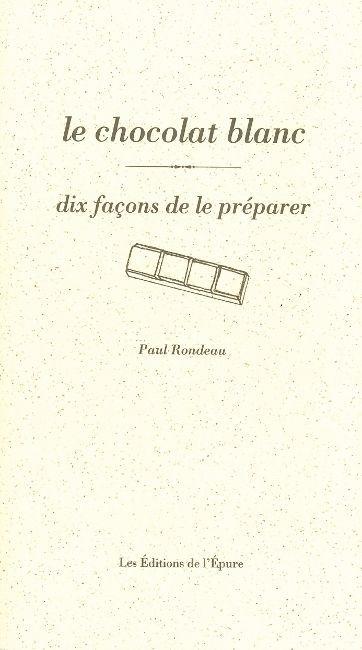 LE CHOCOLAT BLANC, DIX FACONS DE LE PREPARER