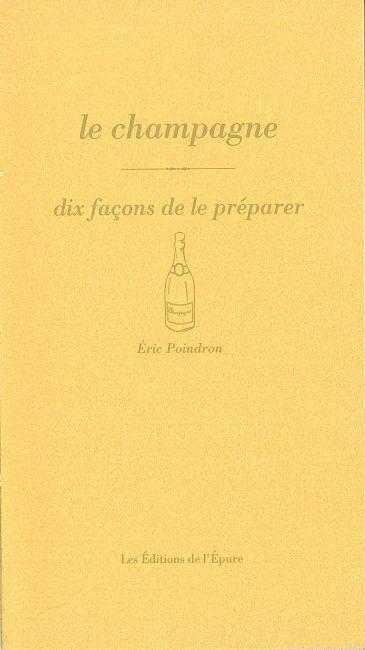 LE CHAMPAGNE, DIX FACONS DE LE PREPARER