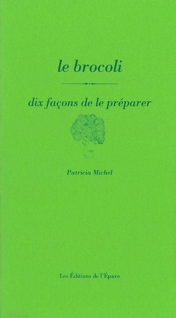 LE BROCOLI, DIX FACONS DE LE PREPARER
