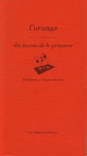 L' ORANGE, DIX FACONS DE LE PREPARER