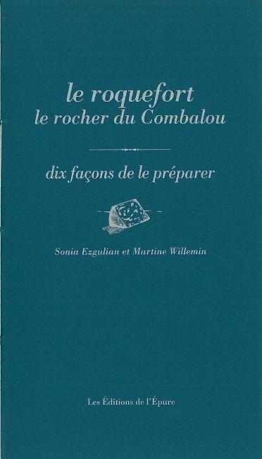 LE ROQUEFORT, LE ROCHER DU COMBALOU, DIX FACONS DE LE PREPARER - SITE REMARQUABLE DU GOUT