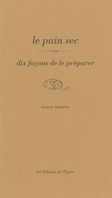 LE PAIN SEC, DIX FACONS DE LE PREPARER